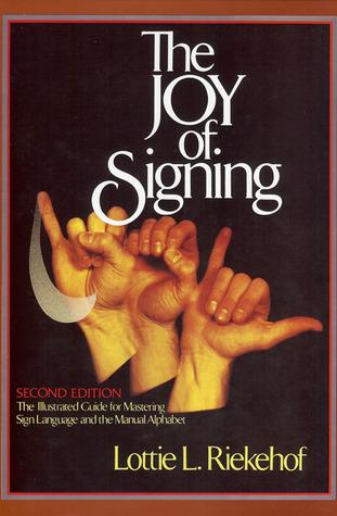 The Joy of Signing by Lottie L. Riekehof