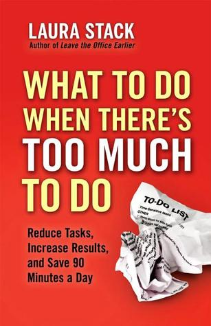 What To Do When There's Too Much To Do by Laura Stack