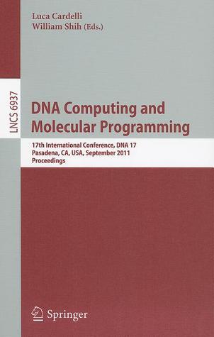 DNA Computing and Molecular Programming: 17th International Conference, DNA 17, Pasadena, CA, USA, September 19-23, 2011, Proceedings