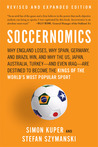 Soccernomics: Why England Loses, Why Spain, Germany, and Brazil Win, and Why the U.S., Japan, Australia, Turkey--and Even Iraq--Are Destined to Become the Kings of the World's Most Popular Sport