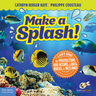Make a Splash!: A Kid's Guide to Protecting Our Oceans, Lakes, Rivers,Wetlands