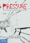 Pressure: True Stories by Teens About Stress