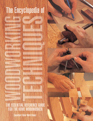 The Encyclopedia Of Woodworking Techniques The Essential Reference