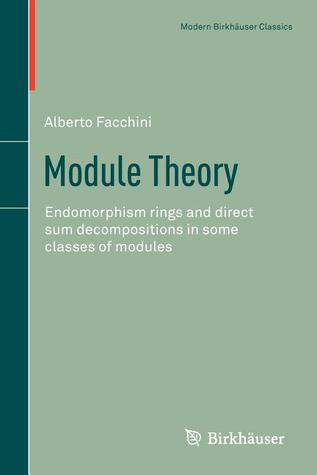 Module Theory: Endomorphism Rings and Direct Sum Decompositions in Some Classes of Modules