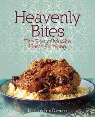Heavenly bites the best of muslim home cooking by karimah bint dawood 13591889 forumfinder Choice Image