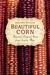 Beautiful Corn: America's Original Grain from Seed to Plate