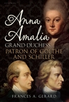 Anna Amalia, Grand Duchess: Patron of Goethe and Schiller