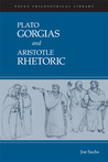 Plato: Gorgias and Aristotle: Rhetoric