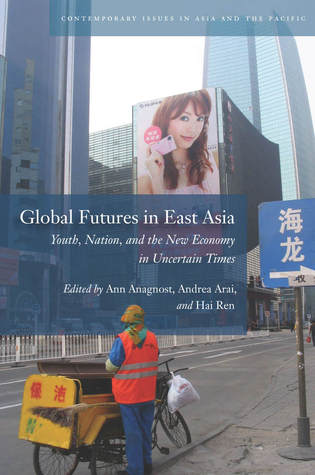 global-futures-in-east-asia-youth-nation-and-the-new-economy-in-uncertain-times
