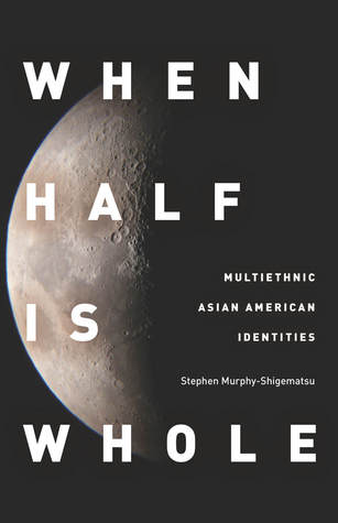 When Half Is Whole: Multiethnic Asian American Identities