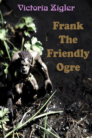 Frank the friendly ogre by Victoria Zigler