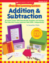 Shoe Box Learning Centers: Addition  Subtraction: 30 Instant Centers With Reproducible Templates and Activities That Help Kids Practice Important Math Skills—Independently!