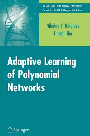 Adaptive Learning of Polynomial Networks: Genetic Programming, Backpropagation and Bayesian Methods