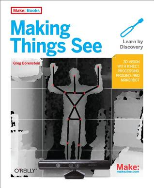 making-things-see-3d-vision-with-kinect-processing-arduino-and-makerbot-make-books