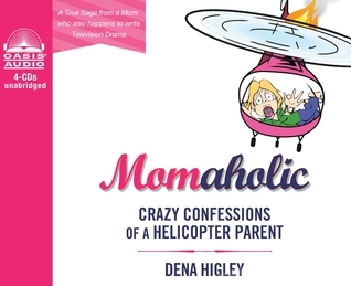 Momaholic (Library Edition): Confessions of a Helicopter Parent