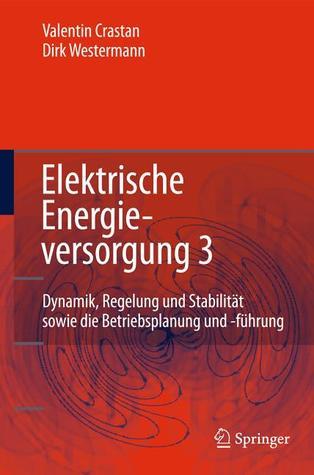 Elektrische Energieversorgung 3: Dynamik, Regelung Und Stabilitat, Versorgungsqualitat, Netzplanung, Betriebsplanung Und -Fuhrung, Leit- Und Informationstechnik, Facts, Hgu
