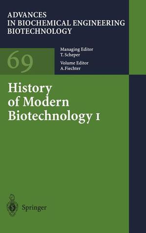 Advances in Biochemical Engineering/Biotechnology, Volume 69: History of Modern Biotechnology I