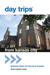 Day Trips® from Kansas City, 16th: Getaway Ideas for the Local Traveler