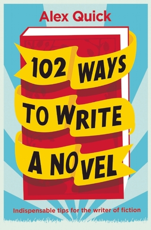 102 Ways to Write a Novel: Indispensable Advice for the Writer of Fiction