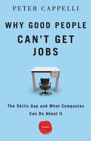 Why Good People Cant Get Jobs: The Skills Gap and What Companies Can Do About It