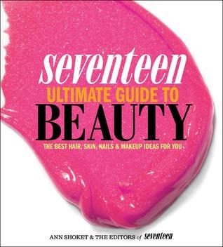 Seventeen Ultimate Guide to Beauty by Ann Shoket