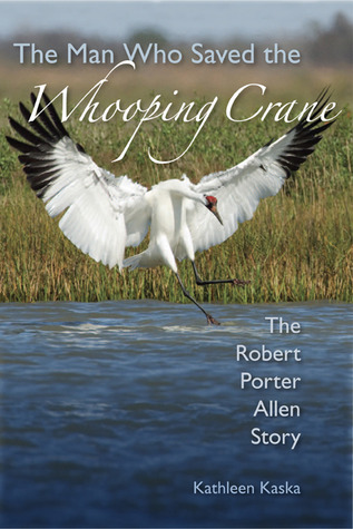 The Man Who Saved the Whooping Crane, by Kathleen Kaska (review)