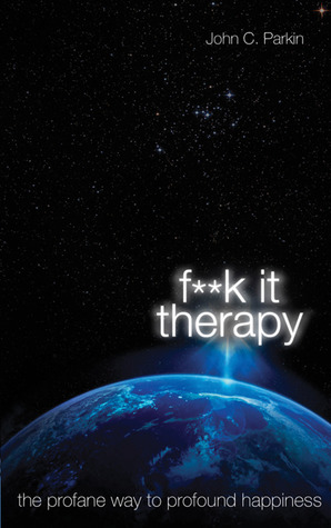 F**K It Therapy: The Profane Way to Profound Happiness