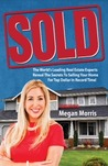 Sold! the World's Leading Real Estate Experts Reveal the Secrets to Selling Your Home for Top Dollar in Record Time!