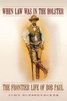 When Law Was in the Holster: The Frontier Life of Bob Paul