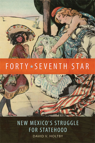 Forty-Seventh Star: New Mexico's Struggle for Statehood