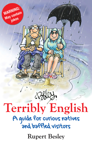 Terribly English: A Guide for Curious Natives and Baffled Visitors