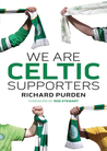 We Are Celtic Supporters by Richard Purden