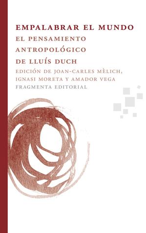 Empalabrar el mundo: El pensamiento antropológico de Lluís Duch