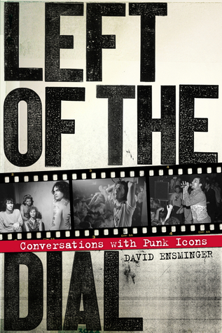 Left of the Dial: Conversations with Punk Icons by David Ensminger