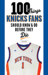 100 Things Knicks Fans Should Know  Do Before They Die