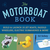 The Motorboat Book: BuildLaunch 20 Jet Boats, Paddle-Wheelers, Electric SubmarinesMore