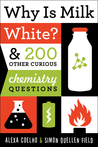 Why Is Milk White?: 200 Other Curious Chemistry Questions