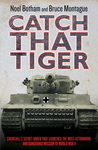 Catch That Tiger: Churchill's Secret Order That Launched the Most Astounding and Dangerous Mission of World War II