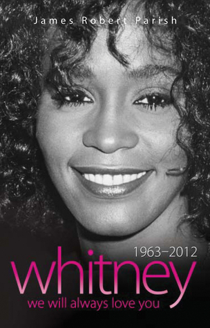 Whitney Houston: 1963-2012: We Will Always Love You