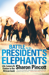Battle for the President's Elephants: Life, Lunacy & Elation in the African Bush