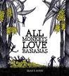 All Monkeys Love Bananas by Sean E Avery