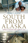 South from Alaska: Sailing to Australia with a Baby for Crew by Mike Litzow