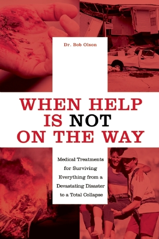 When Help Is NOT on the Way: Medical Treatments for Surviving Everything from a Devastating Disaster to a Total Collapse