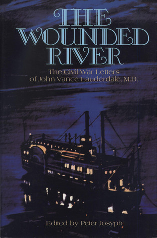 The Wounded River: The Civil War Letters of John Vance Lauderdale, M.D.