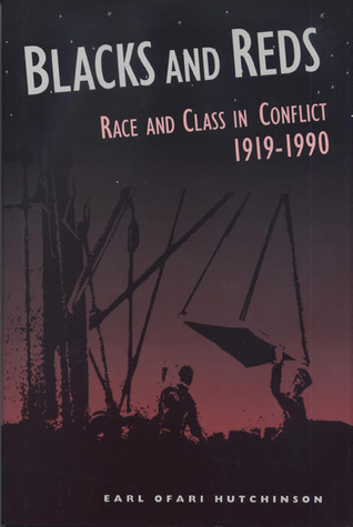 Blacks and Reds: Race and Class in Conflict, 1919-1990