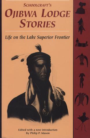 Schoolcraft's Ojibwa Lodge Stories by Philip P. Mason