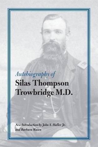 Autobiography of Silas Thompson Trowbridge M.D. by Silas Thompson Trowbridge