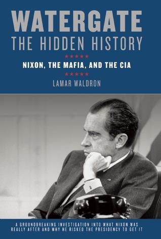 Watergate, the Hidden History: Nixon, the Mafia and the CIA