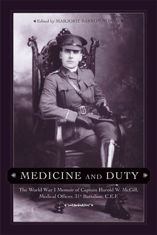 Medicine and Duty: The World War I Memoir of Captain Harold W. McGill, Medical Officer 31st Batallion C.E.F.