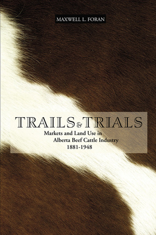 Trails and Trials: Markets and Land Use in the Alberta Beef Cattle Industry, 1881-1948